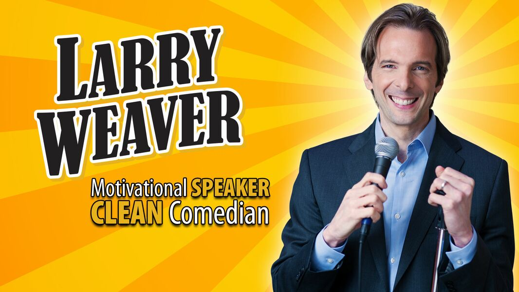 Larry Weaver - Clean Humor. Positive Message! - Motivational Speaker - Nashville, TN