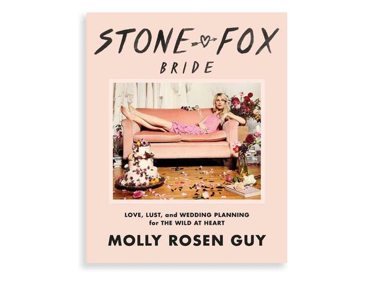 Stone Fox Bride: Love, Lust and Wedding Planning for the Wild at Heart