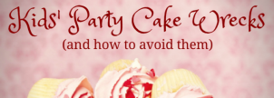 Kids' Party Cake Wrecks (and How to Avoid Them)
