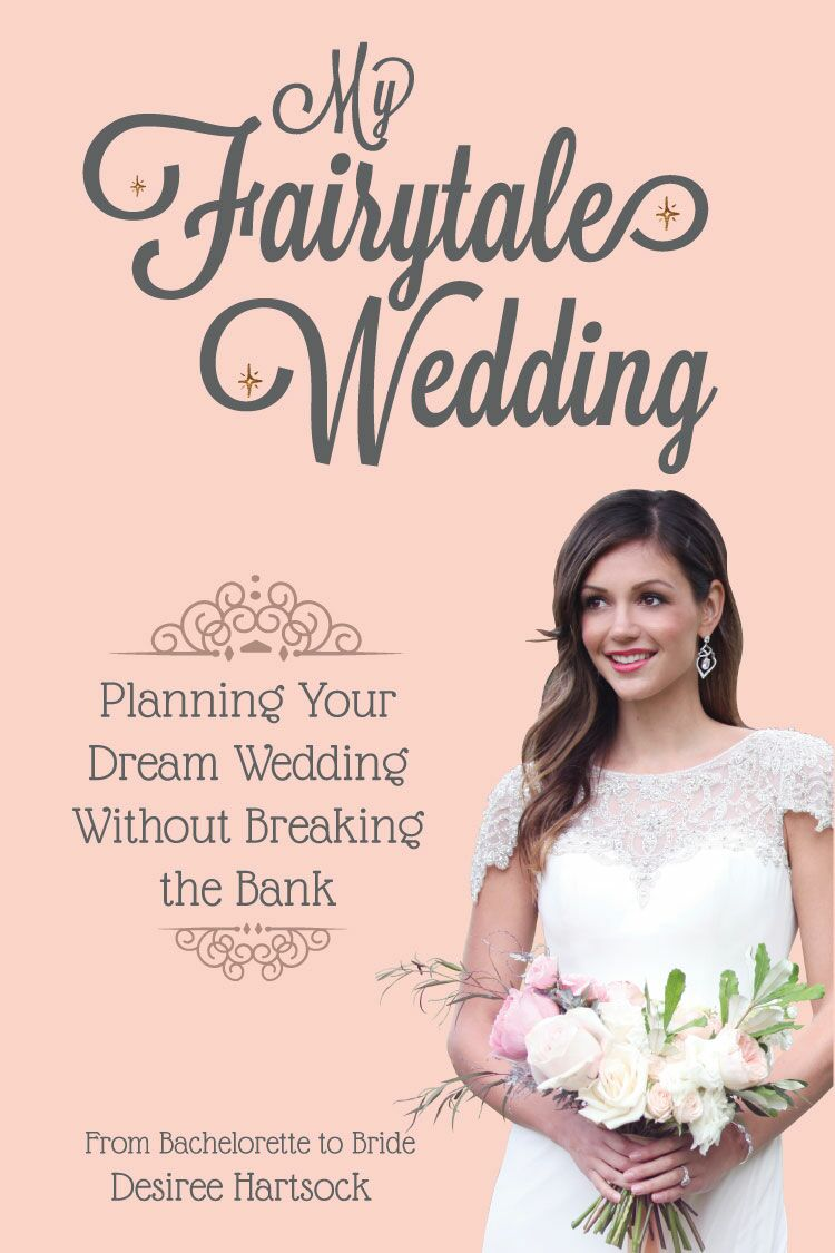 My Fairytale Wedding: Planning Your Dream Wedding Without Breaking the Bank by Desiree Hartsock