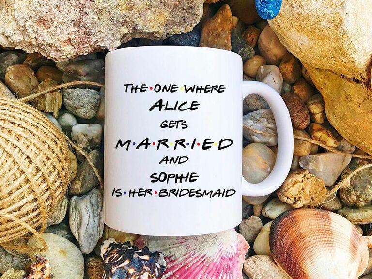 friends bridesmaid proposal mug